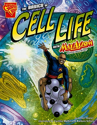 The Basics of Cell Life With Max Axiom, Super Scientis By Keyser, Amber J., Ph.D./ Martin, Cynthia (ILT)/ Schulz, Barbara (ILT)